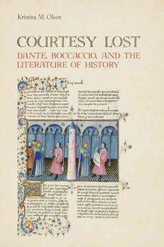 Courtesy lost : Dante, Boccaccio, and the literature of history / Kristina M. Olson.