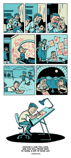 """""""Choose a job that you love, and you will never have to work a day in your life."""" — Confucius. (As illustrated in """"Zen Pencils: Cartoon Quotes by Inspirational Folks,"""" by Gavin Aung Than)"""