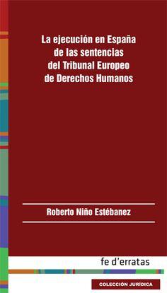 La ejecución en España de las sentencias del Tribunal Europeo de Derechos Humanos / Roberto Niño Estébanez, 2014.