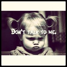 So not talking to you