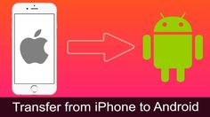 How To Transfer from iPhone to Android - The Ultimate Guide