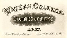 A fancifully designed ticket to Vassar's 1867 Commencement. In the previous year, 1966, The New York Times covered the college's first closing ceremonies in an entertaining article by a correspondent named Diabolus.