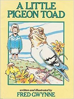 """A Little Pigeon Toad: """"Mommy says Dad is a little pigeon toad."""" This and other homonyms are interpreted with literal illogic in zany illustrations by the multitalented Fred Gwynne. Books To Buy, I Love Books, Used Books, Figure Of Speech, Toad, Pigeon, Picture Show, Puns, Childrens Books"""