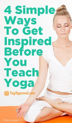 4 Simple Steps For Getting Inspired Before You Teach Your Next Yoga Class - YogiApproved.com