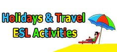 Holidays and Travel ESL EFL Activities, Worksheets and Games - These imaginative teaching activities help students to master common expressions used in holiday and travel situations. Students learn how to ask and answer questions about all types of travel information such as booking and confirming a hotel room, asking about prices, opening hours, etc. Students also learn how to describe holiday experiences and talk about travel plans.