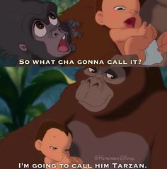 """It's been forever since I've watched this! """"Tarzan? Okay, he's your baby..."""""""
