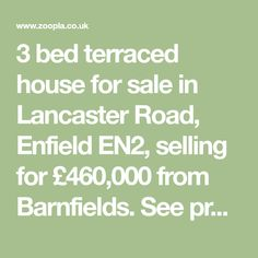 3 bed terraced house for sale in Lancaster Road, Enfield EN2, selling for £460,000 from Barnfields. See property details on Zoopla or browse all our range of properties in Lancaster Road, Enfield EN2.