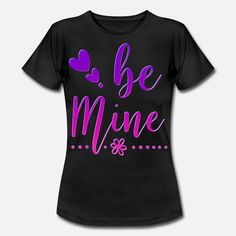 Be Mine Frauen T-Shirt T Shirt Designs, T Shirts For Women, Mens Tops, Diy, Fashion, Women's T Shirts, Color Black, Moda, Bricolage