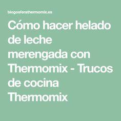 Cómo hacer helado de leche merengada con Thermomix - Trucos de cocina Thermomix