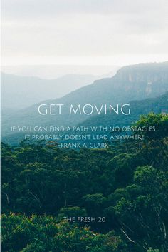 The Fresh 20. Spring Body Reset. Fresh Meal Plans. Quotes. Food. Healthy. Get Moving. If you can find a path with no obstacles, it probably doesn't lead anywhere. Frank A. Clark