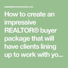 How to create an impressive REALTOR® buyer package that will have clients lining up to work with you.