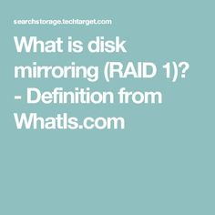 What is disk mirroring (RAID 1)? - Definition from WhatIs.com