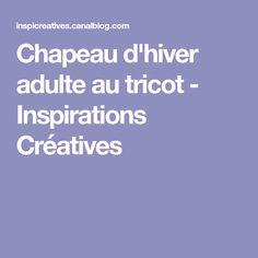 Chapeau d'hiver adulte au tricot - Inspirations Créatives