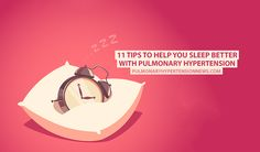 Everyone benefits from a good night's sleep, but it's essential for those with PH. Here are 11 tips to help you sleep better with pulmonary hypertension.