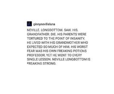 If anybody ever tells me Neville Longbottom is weak, I will show them this post and ask them to say it again.