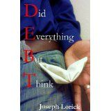 Did Everything But Think: D.E.B.T. (Kindle Edition)By Joseph Lorick
