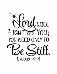 Exodus The Lord will fight for you; you need only be still - Vinyl Wall Art Decal Bible Verse - - Exodus The Lord will fight for you; you need only be still – Vinyl Wall Art Decal Bible Verse Faith Scripture Verses, Bible Verses Quotes, Bible Scriptures, Scripture For Hope, Positive Scripture, Jesus Quotes, Psalms Quotes, Powerful Scriptures, Heart Quotes