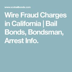 Wire Fraud Charges in California | Bail Bonds, Bondsman, Arrest Info.