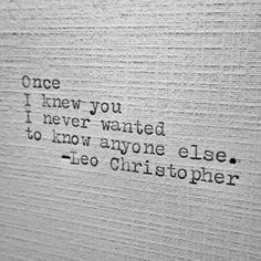 Love quotes - Once i knew you I never wanted to know anyone else Once i knew you I never wanted to know anyone else – Love quotes Quotes For Him, Be Yourself Quotes, Quotes To Live By, Me Quotes, Couple Quotes, The Words, Leo Christopher, My Sun And Stars, Emotion