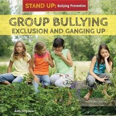 Group Bullying: Exclusion and Ganging Up by Addy Ferguson.  Non fiction