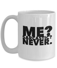 Cool Coffee Mug - ME? SARCASTIC? NEVER. -