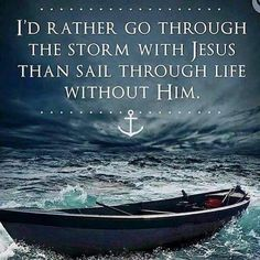 I'd Rather Go Through The Storm With Jesus Than Sail Through Life Without Him! Christian Faith, Christian Quotes, I Look To You, Jesus Is Lord, Jesus Christ, Walk By Faith, Religious Quotes, Spiritual Quotes, Faith Quotes