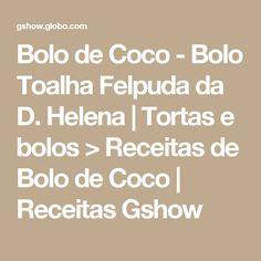 Bolo de Coco - Bolo Toalha Felpuda da D. Helena | Tortas e bolos > Receitas de Bolo de Coco | Receitas Gshow