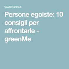Persone egoiste: 10 consigli per affrontarle - greenMe