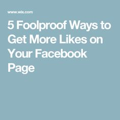 5 Foolproof Ways to Get More Likes on Your Facebook Page
