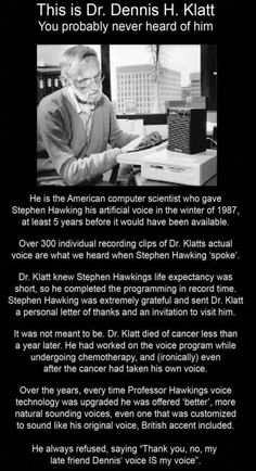 31 Assorted Memes That'll Put You In A Giggle Fit post about a man names Dr. Klatt who gave Stephen Hawking his artificial voice Funny Sites, Faith In Humanity Restored, Wtf Fun Facts, Strange Facts, Science, The More You Know, Interesting History, Interesting Facts, History Facts