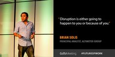 Disruption is either going to happen to you or because of you... via @GoToMeeting #futureofwork #growconf