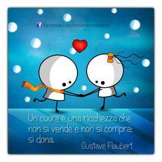 Un cuore è una ricchezza che non si vende e non si compra: si dona. ~ A heart is a treasure that you do not sell and do not buy: it gives.