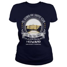 Retire From Howard University Hospital - All Women are creatd equal but only the finest Retire From Howard University Hospital (Hospital Tshirts)
