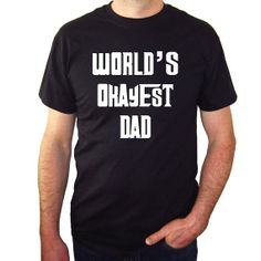 Is your Dad the World's Best Dad or the World's Okayest Dad? LOL Funny T-shirt for your AWESOME Dad for Father's Day, Birthday, Christmas, etc. T-shirt by Honey Lemon Tees.