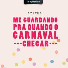 status: me guardando pra quando o carnaval chegar #carnaval #festa #folia
