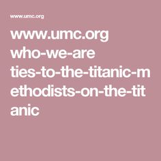 www.umc.org who-we-are ties-to-the-titanic-methodists-on-the-titanic