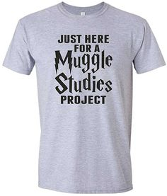 1468e027b Just Here for a Muggles Studies Project Super Soft Fashion T-ShirtSmall