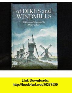 OF DIKES AND WINDMILLS Peter Spier ,   ,  , ASIN: B00171ISKA , tutorials , pdf , ebook , torrent , downloads , rapidshare , filesonic , hotfile , megaupload , fileserve