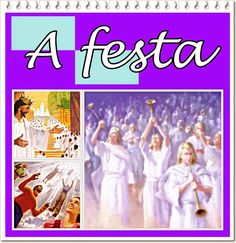 TODA  HONRA  E  GLÓRIA  AO  SENHOR  JESUS: A FESTA