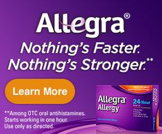 """Non-drowsy Allegra Allergy starts to work in 1 hour & stays strong for 24, providing relief of your toughest indoor and outdoor allergies, including: runny nose; sneezing; itchy, watery eyes; and itchy nose or throat. Try a free sample now to Stop Suffering and Start Living™. CLICK """"LEARN MORE"""" TO GET IT ' Complete …"""