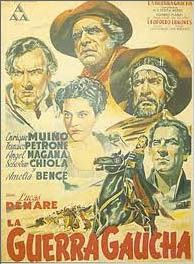 (1942) ~ Enrique Muiño, Francisco Petrone, Ángel Magaña. Director: Lucas Demare. IMDB: 7.5 _______________________ https://en.wikipedia.org/wiki/The_Gaucho_War http://www.rottentomatoes.com/m/the_gaucho_war/ http://www.allmovie.com/movie/la-guerra-gaucha-v137710 http://www.cinenacional.com/pelicula/la-guerra-gaucha http://www.filmaffinity.com/en/film745122.html