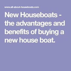 New Houseboats - the advantages and benefits of buying a new house boat.