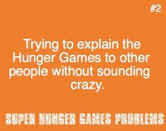 """""""Well, the actual Hunger Games are where 24 kids are reaped to go kill each other..."""" """"Wait what?!"""" """"Yeah. Just read the books."""""""