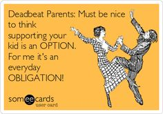 Deadbeat Parents: Must be nice to think supporting your kid is an OPTION. For me - Single Mom Funny - Ideas of Single Mom Funny - Deadbeat Parents: Must be nice to think supporting your kid is an OPTION. For me it's an everyday OBLIGATION! Deadbeat Dad Quotes, Deadbeat Parents, Just In Case, Just For You, Me Quotes, Funny Quotes, Single Mom Quotes, Someecards, Favorite Quotes