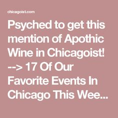 Psyched to get this mention of Apothic Wine in Chicagoist! --> 17 Of Our Favorite Events In Chicago This Weekend: Chicagoist