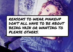 #Reasons to wear #makeup don't all have to be about being vain or wanting to please others.