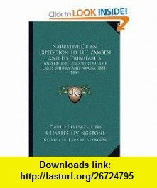 Narrative Of An Expedition To The Zambesi And Its Tributaries And Of The Discovery Of The Lakes Shirwa And Nyassa 1858-1864 (9781163130926) David Livingstone, Charles Livingstone , ISBN-10: 1163130923  , ISBN-13: 978-1163130926 ,  , tutorials , pdf , ebook , torrent , downloads , rapidshare , filesonic , hotfile , megaupload , fileserve