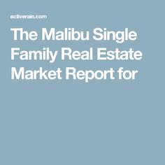 The Malibu Single Family Real Estate Market Report for