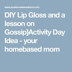 DIY Lip Gloss and a lesson on Gossip}Activity Day Idea - your homebased mom