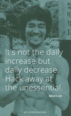 It's not the daily increase, but the daily decrease. Hack away at the unessential. - Bruce Lee via Time Quotes, Work Quotes, Morning Quotes, Success Quotes, Quotes Quotes, Qoutes, Motivational Captions, Bruce Lee Quotes, Saving Quotes